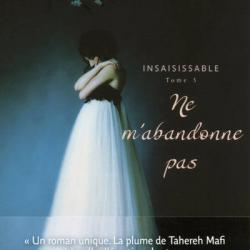 Insaisissable tome 3: Ne m'abandonne pas - Tahereh Mafi