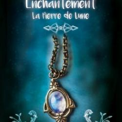 Enchantement, tome 1 : La pierre de lune - Evelyne Contant